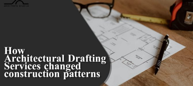 How Architectural Drafting Services changed construction patterns