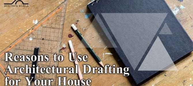 Reasons to Use Architectural Drafting for Your house